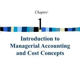 Kế toán, kiểm toán - Chapter 1: Introduction to managerial accounting and cost concepts