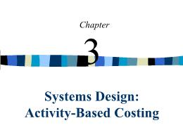 Kế toán, kiểm toán - Chapter 3: Systems design: Activity - Based costing