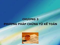 Bài giảng Nguyên lý kế toán - Chương 3: Phương pháp chứng từ kế toán
