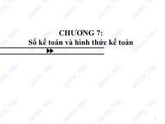 Bài giảng Nguyên lý kế toán - Chương 7: Sổ kế toán và hình thức kế toán