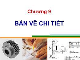 Bài giảng Vật liệu và dụng cụ vẽ - Chương 9: Bản vẽ chi tiết