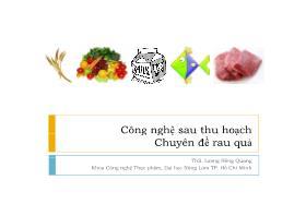 Công nghệ sau thu hoạch (Chuyên đề rau quả) - Lương Hồng Quang