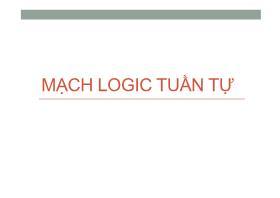 Thiết kế mạch Logic - Bài 5: Mạch Logic tuần tự