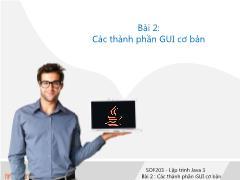 Bài giảng Lập trình Java 3 - Bài 2: Các thành phần GUI cơ bản - Trường Cao đẳng FPT