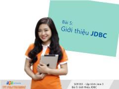 Bài giảng Lập trình Java 3 - Bài 5: Giới thiệu JDBC - Trường Cao đẳng FPT