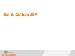 Bài giảng Lập trình Java 4 - Bài 3: Cơ bản JSP - Trường Cao đẳng FPT