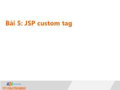 Bài giảng Lập trình Java 4 - Bài 5: JSP custom tag - Trường Cao đẳng FPT