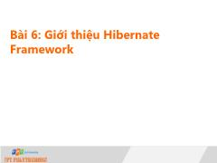 Bài giảng Lập trình Java 4 - Bài 6: Giới thiệu Hibernate Framework - Trường Cao đẳng FPT