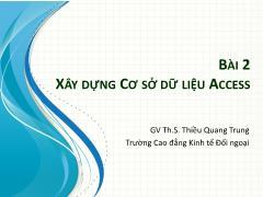 Bài giảng Tin học ứng dụng trong kinh doanh - Bài 2: Xây dựng Cơ sở dữ liệu Access - Thiều Quang Trung