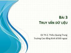 Bài giảng Tin học ứng dụng trong kinh doanh - Bài 3: Truy vấn dữ liệu - Thiều Quang Trung