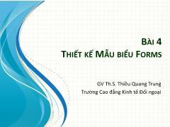 Bài giảng Tin học ứng dụng trong kinh doanh - Bài 4: Thiết kế mẫu biểu Forms - Thiều Quang Trung