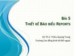 Bài giảng Tin học ứng dụng trong kinh doanh - Bài 5: Thiết kế báo biểu Reports - Thiều Quang Trung